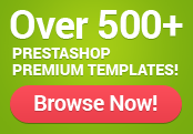 Over 500+ PrestaShop premium templates! Browse now!